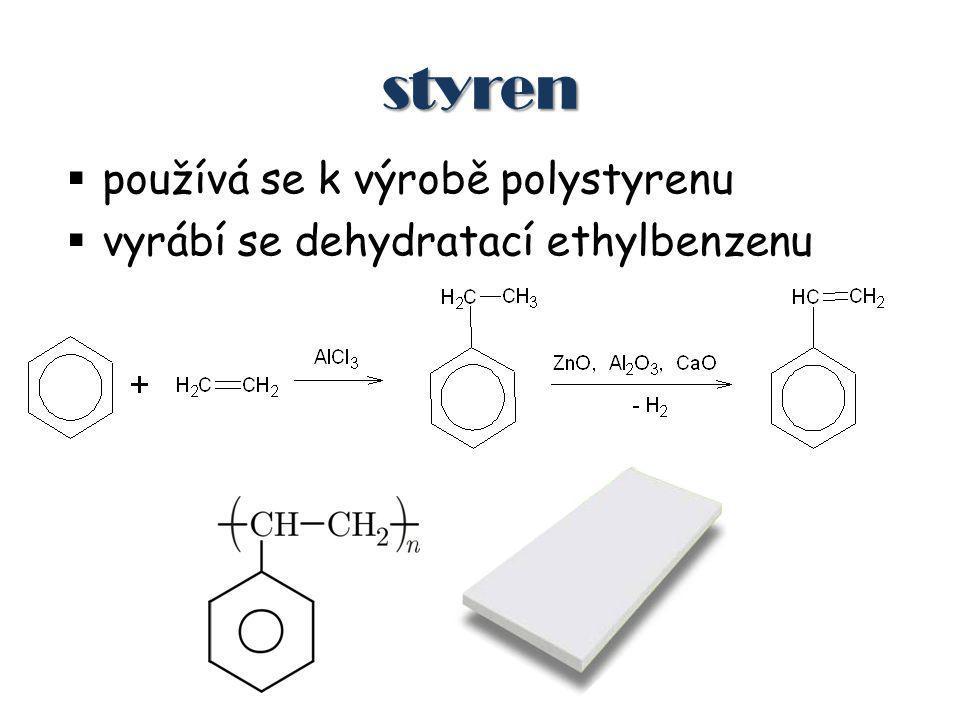 styren  používá se k výrobě polystyrenu  vyrábí se dehydratací ethylbenzenu