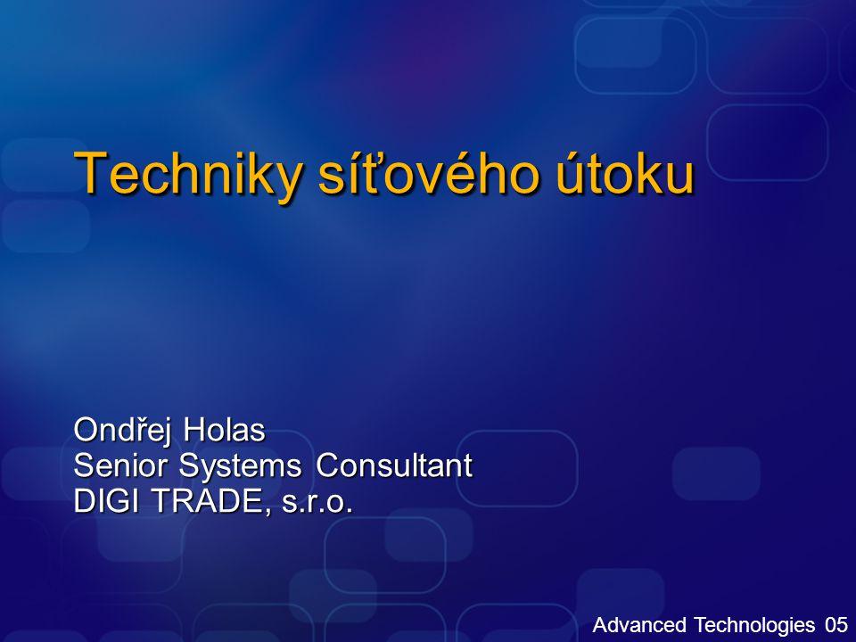 Advanced Technologies 05 Techniky síťového útoku Ondřej Holas Senior Systems Consultant DIGI TRADE, s.r.o.