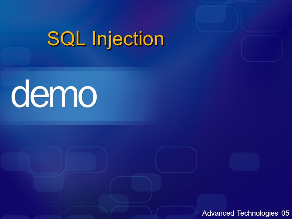 Advanced Technologies 05 SQL Injection