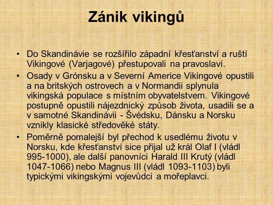 Zánik vikingů Do Skandinávie se rozšířilo západní křesťanství a ruští Vikingové (Varjagové) přestupovali na pravoslaví.