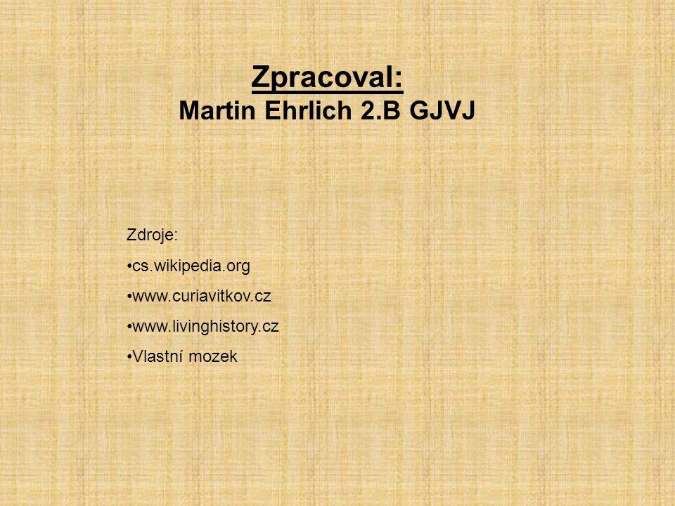 Zpracoval: Martin Ehrlich 2.B GJVJ Zdroje: cs.wikipedia.org www.curiavitkov.cz www.livinghistory.cz Vlastní mozek