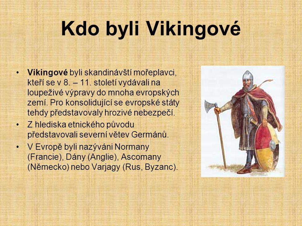 Kdo byli Vikingové Vikingové byli skandinávští mořeplavci, kteří se v 8.