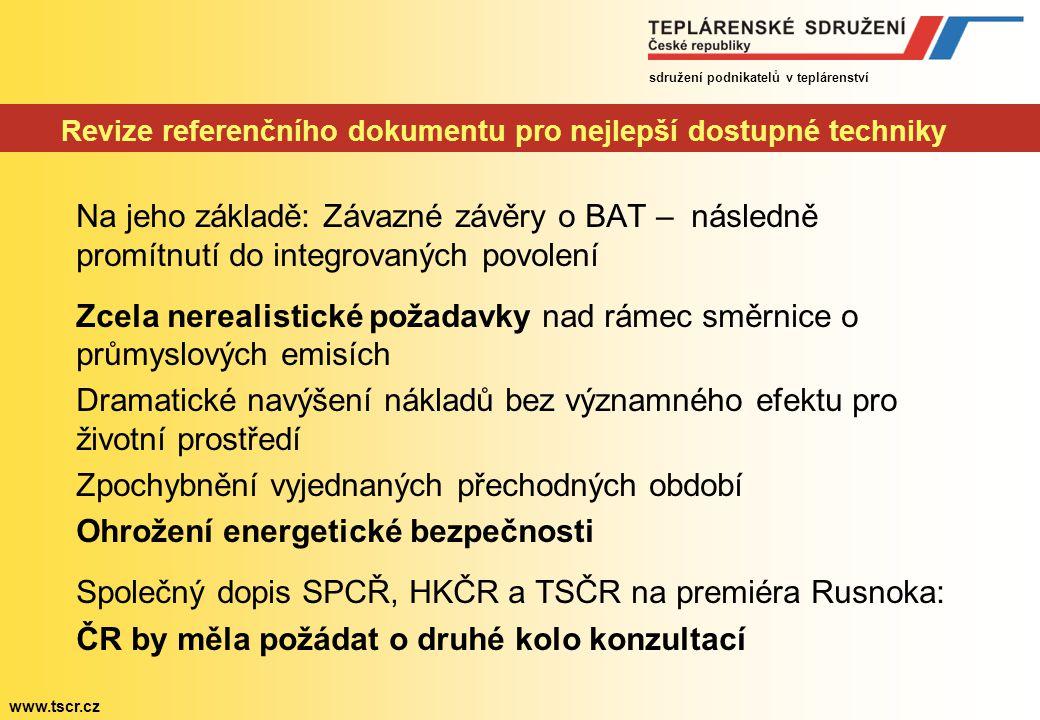 sdružení podnikatelů v teplárenství www.tscr.cz Revize referenčního dokumentu pro nejlepší dostupné techniky Na jeho základě: Závazné závěry o BAT – n