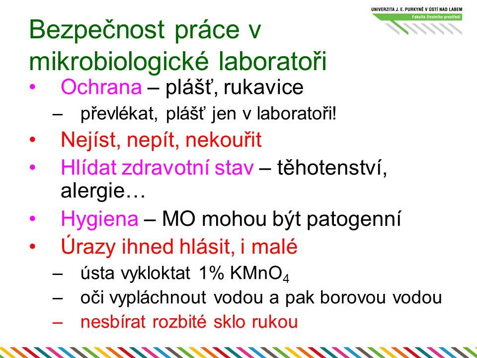Bezpečnost práce v mikrobiologické laboratoři Ochrana – plášť, rukavice –převlékat, plášť jen v laboratoři.