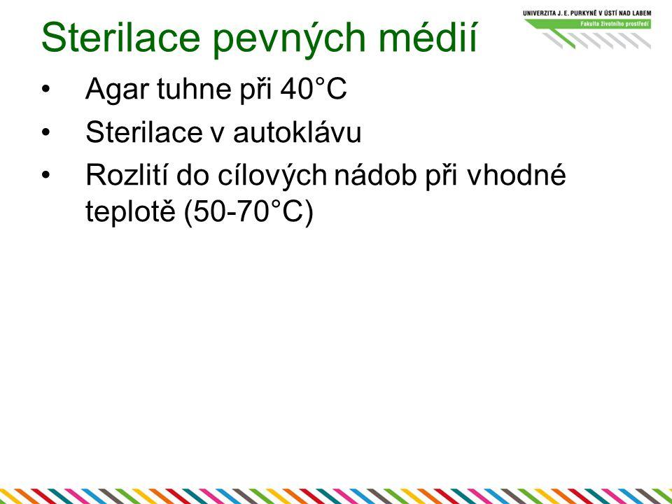 Sterilace pevných médií Agar tuhne při 40°C Sterilace v autoklávu Rozlití do cílových nádob při vhodné teplotě (50-70°C)