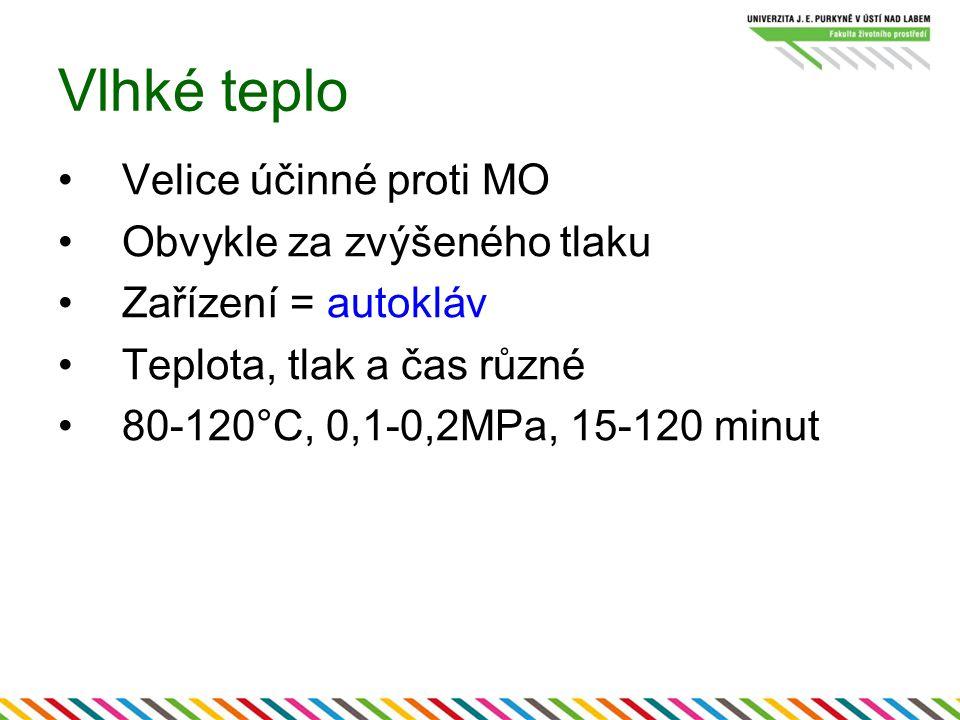 Vlhké teplo Velice účinné proti MO Obvykle za zvýšeného tlaku Zařízení = autokláv Teplota, tlak a čas různé 80-120°C, 0,1-0,2MPa, 15-120 minut