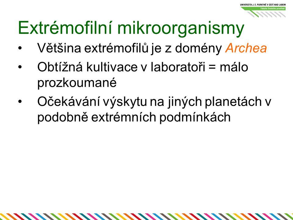 Extrémofilní mikroorganismy Většina extrémofilů je z domény Archea Obtížná kultivace v laboratoři = málo prozkoumané Očekávání výskytu na jiných plane