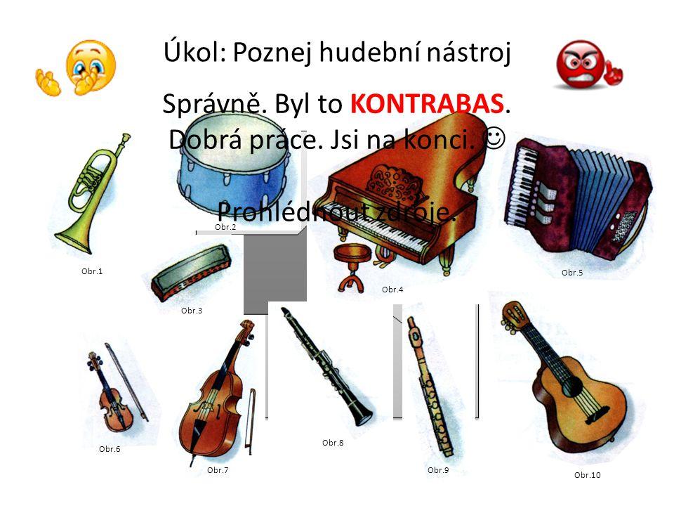 Obr.5 Úkol: Poznej hudební nástroj Obr.1 Obr.2 Obr.3 Obr.4 Obr.6 Obr.7 Obr.8 Obr.9 Obr.10 Správně. Byla to TRUBKA, zkus další