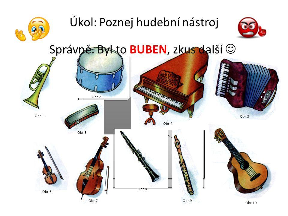 Obr.5 Úkol: Poznej hudební nástroj Obr.1 Obr.2 Obr.3 Obr.4 Obr.6 Obr.7 Obr.8 Obr.9 Obr.10 Správně. Byla to KYTARA, zkus další