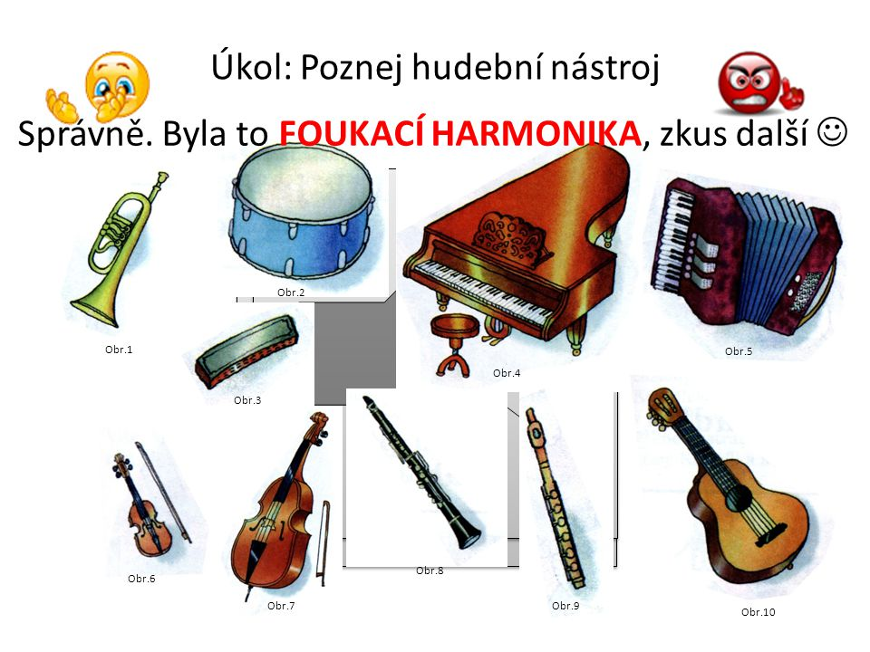 Obr.5 Úkol: Poznej hudební nástroj Obr.1 Obr.2 Obr.3 Obr.4 Obr.6 Obr.7 Obr.8 Obr.9 Obr.10 Správně. Bylo to PIANO, zkus další