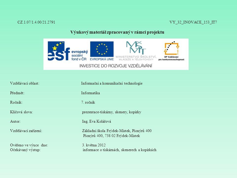 CZ.1.07/1.4.00/21.2791 VY_32_INOVACE_153_IT7 Výukový materiál zpracovaný v rámci projektu Vzdělávací oblast: Informační a komunikační technologie Předmět:Informatika Ročník:7.
