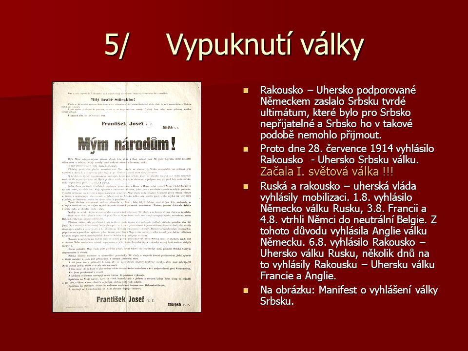 5/ Vypuknutí války Rakousko – Uhersko podporované Německem zaslalo Srbsku tvrdé ultimátum, které bylo pro Srbsko nepřijatelné a Srbsko ho v takové pod