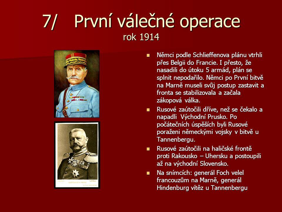 7/ První válečné operace rok 1914 Němci podle Schlieffenova plánu vtrhli přes Belgii do Francie. I přesto, že nasadili do útoku 5 armád, plán se splni