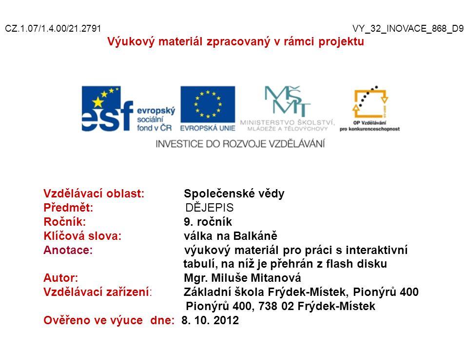 Vzdělávací oblast: Společenské vědy Předmět: DĚJEPIS Ročník:9. ročník Klíčová slova:válka na Balkáně Anotace: výukový materiál pro práci s interaktivn