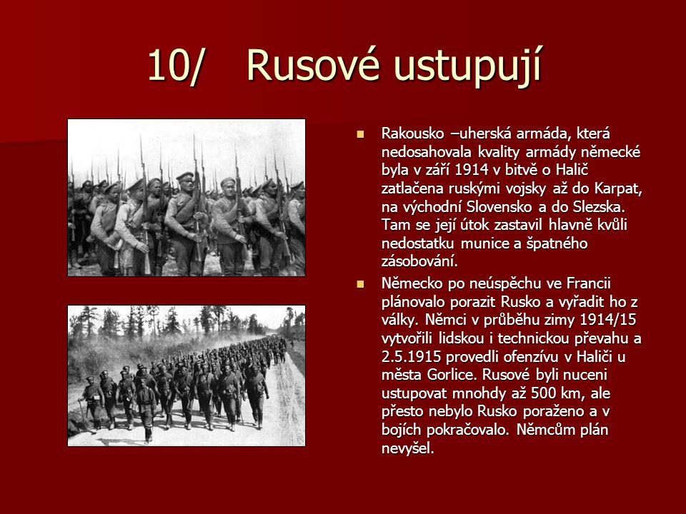 10/ Rusové ustupují Rakousko –uherská armáda, která nedosahovala kvality armády německé byla v září 1914 v bitvě o Halič zatlačena ruskými vojsky až d