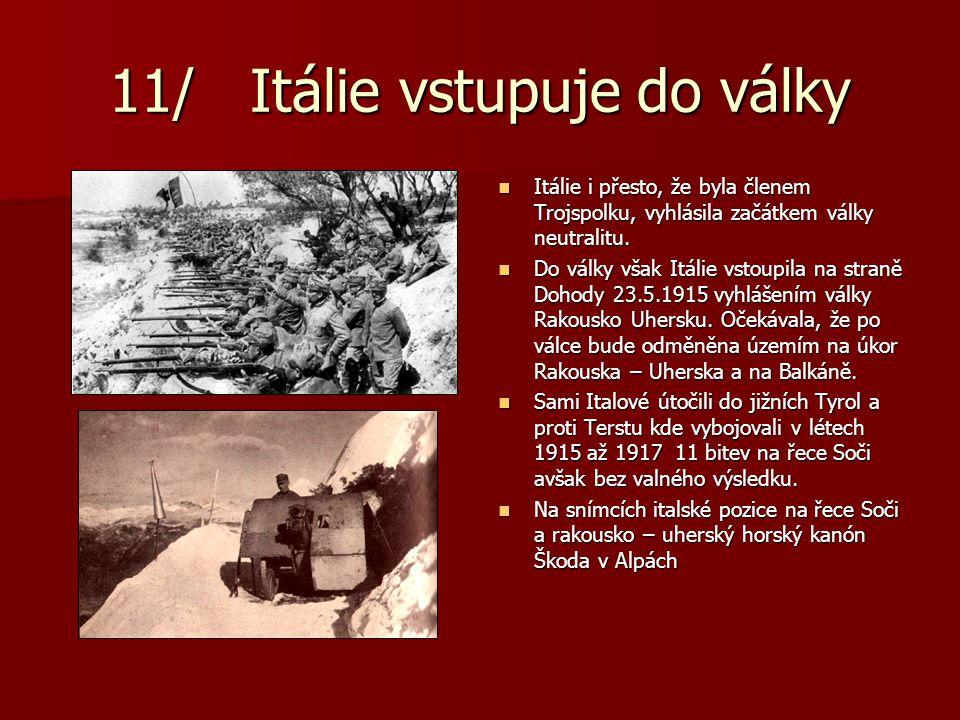 11/ Itálie vstupuje do války Itálie i přesto, že byla členem Trojspolku, vyhlásila začátkem války neutralitu. Itálie i přesto, že byla členem Trojspol