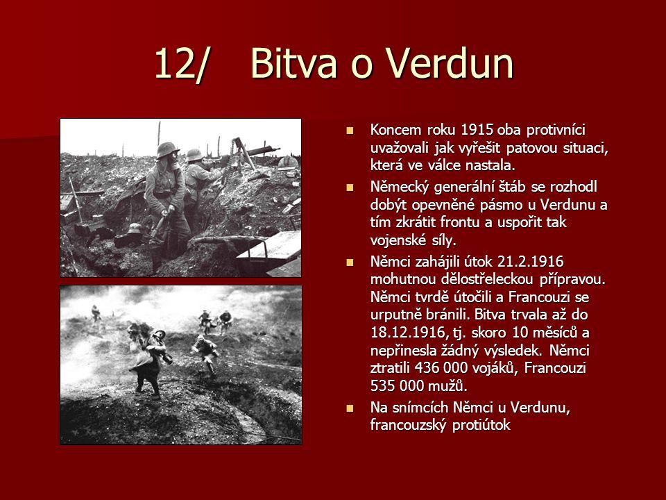 12/ Bitva o Verdun Koncem roku 1915 oba protivníci uvažovali jak vyřešit patovou situaci, která ve válce nastala. Koncem roku 1915 oba protivníci uvaž