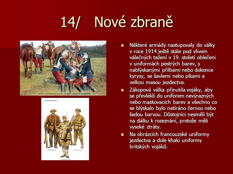 14/ Nové zbraně Některé armády nastupovaly do války v roce 1914 ještě stále pod vlivem válečných tažení v 19. století oblečeni v uniformách pestrých b