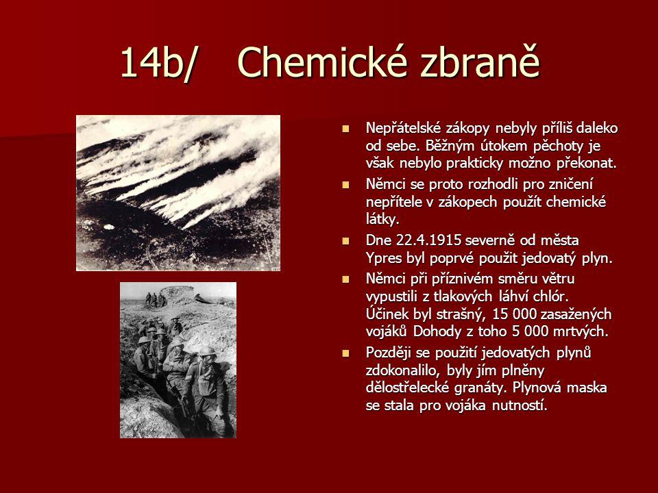 14b/ Chemické zbraně Nepřátelské zákopy nebyly příliš daleko od sebe. Běžným útokem pěchoty je však nebylo prakticky možno překonat. Nepřátelské zákop
