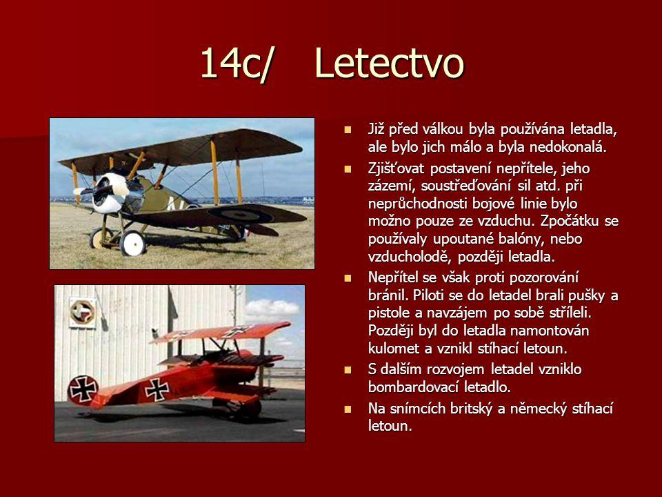 14c/ Letectvo Již před válkou byla používána letadla, ale bylo jich málo a byla nedokonalá. Již před válkou byla používána letadla, ale bylo jich málo