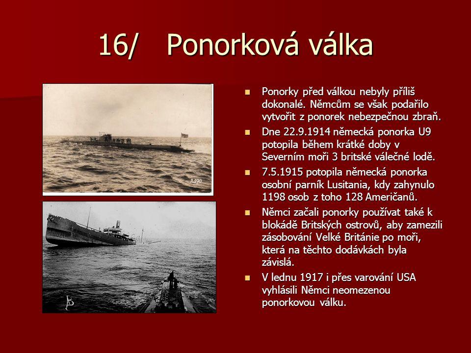 16/ Ponorková válka Ponorky před válkou nebyly příliš dokonalé. Němcům se však podařilo vytvořit z ponorek nebezpečnou zbraň. Ponorky před válkou neby