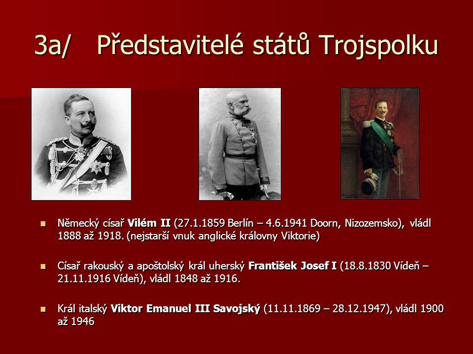 3a/ Představitelé států Trojspolku Německý císař Vilém II (27.1.1859 Berlín – 4.6.1941 Doorn, Nizozemsko), vládl 1888 až 1918. (nejstarší vnuk anglick