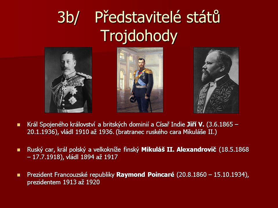 3b/ Představitelé států Trojdohody Král Spojeného království a britských dominií a Císař Indie Jiří V. (3.6.1865 – 20.1.1936), vládl 1910 až 1936. (br