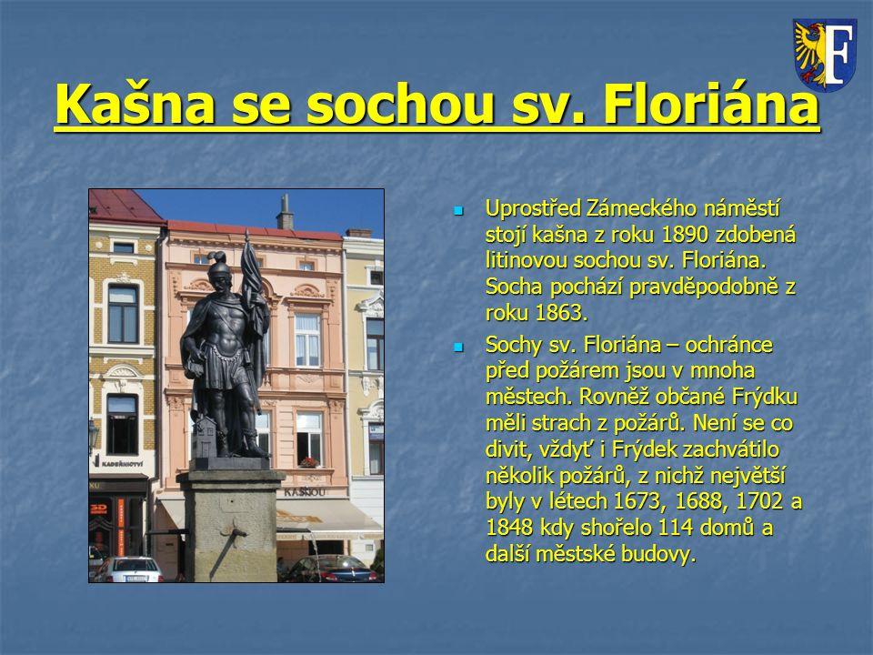 Kašna se sochou sv. Floriána Uprostřed Zámeckého náměstí stojí kašna z roku 1890 zdobená litinovou sochou sv. Floriána. Socha pochází pravděpodobně z