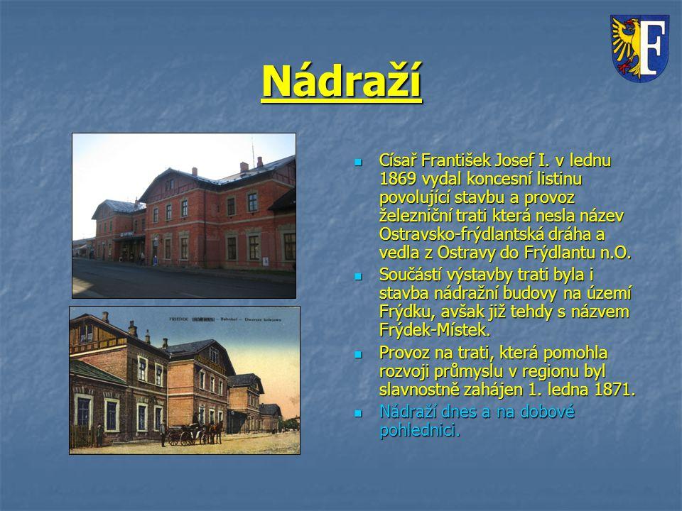 Nádraží Císař František Josef I. v lednu 1869 vydal koncesní listinu povolující stavbu a provoz železniční trati která nesla název Ostravsko-frýdlants