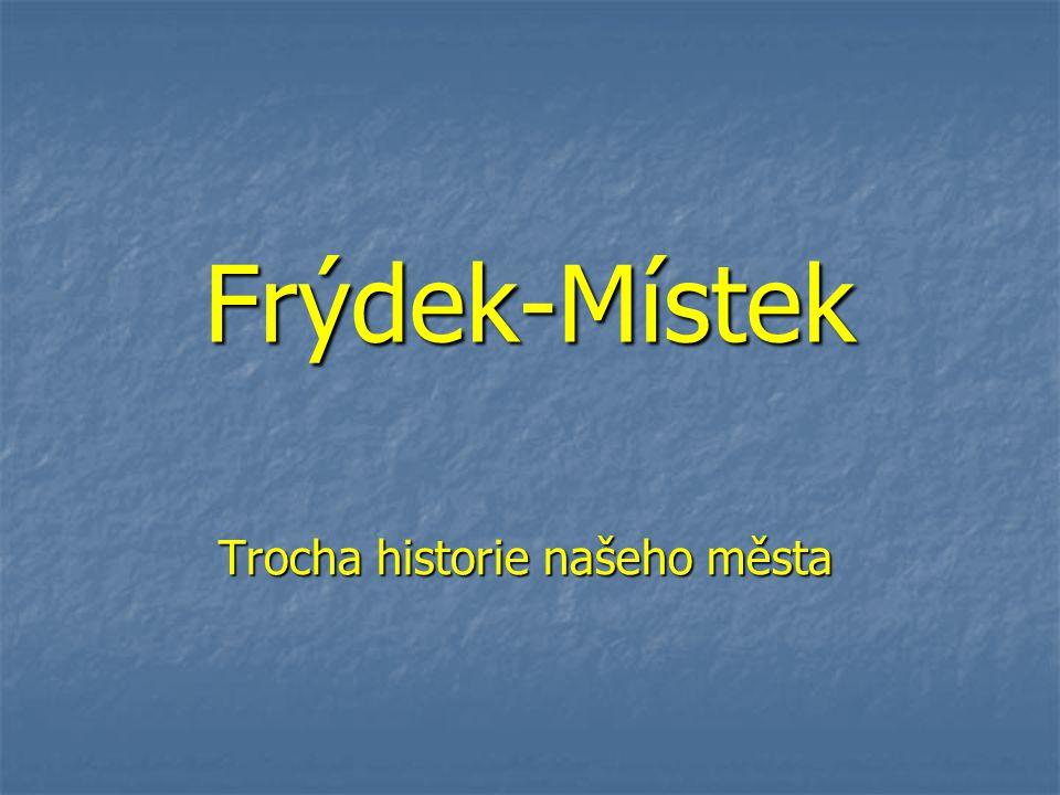 Frýdek-Místek Trocha historie našeho města