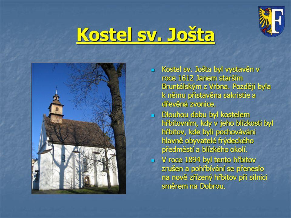 Kostel sv. Jošta Kostel sv. Jošta byl vystavěn v roce 1612 Janem starším Bruntálským z Vrbna. Později byla k němu přistavěna sakristie a dřevěná zvoni