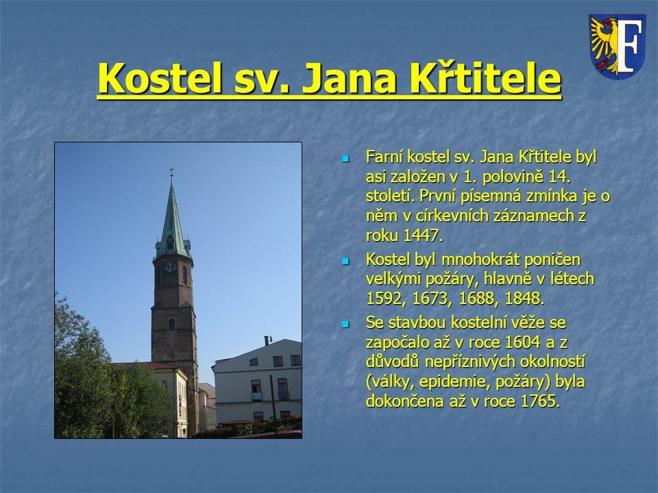 Kostel sv. Jana Křtitele Farní kostel sv. Jana Křtitele byl asi založen v 1. polovině 14. století. První písemná zmínka je o něm v církevních záznamec