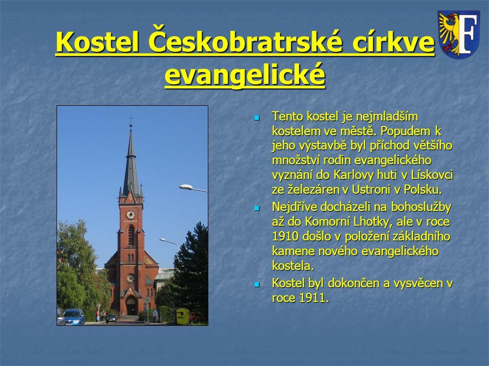 Kostel Českobratrské církve evangelické Tento kostel je nejmladším kostelem ve městě. Popudem k jeho výstavbě byl příchod většího množství rodin evang