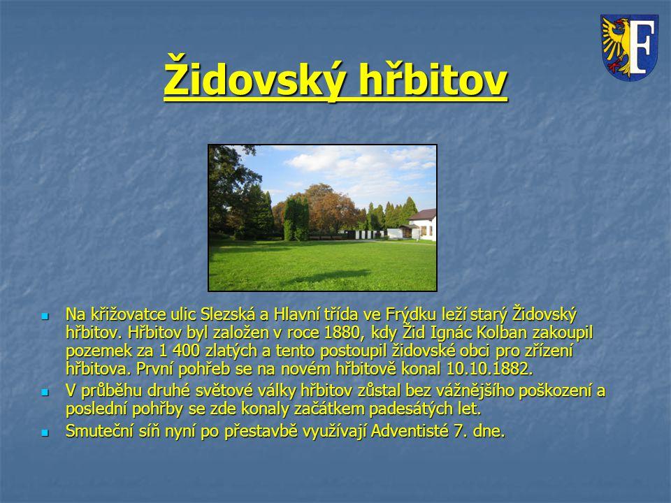 Židovský hřbitov Na křižovatce ulic Slezská a Hlavní třída ve Frýdku leží starý Židovský hřbitov. Hřbitov byl založen v roce 1880, kdy Žid Ignác Kolba