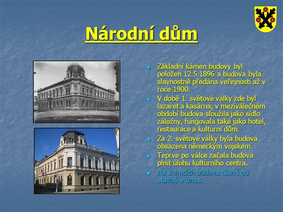 Národní dům Základní kámen budovy byl položen 12.5.1896 a budova byla slavnostně předána veřejnosti až v roce 1900. Základní kámen budovy byl položen
