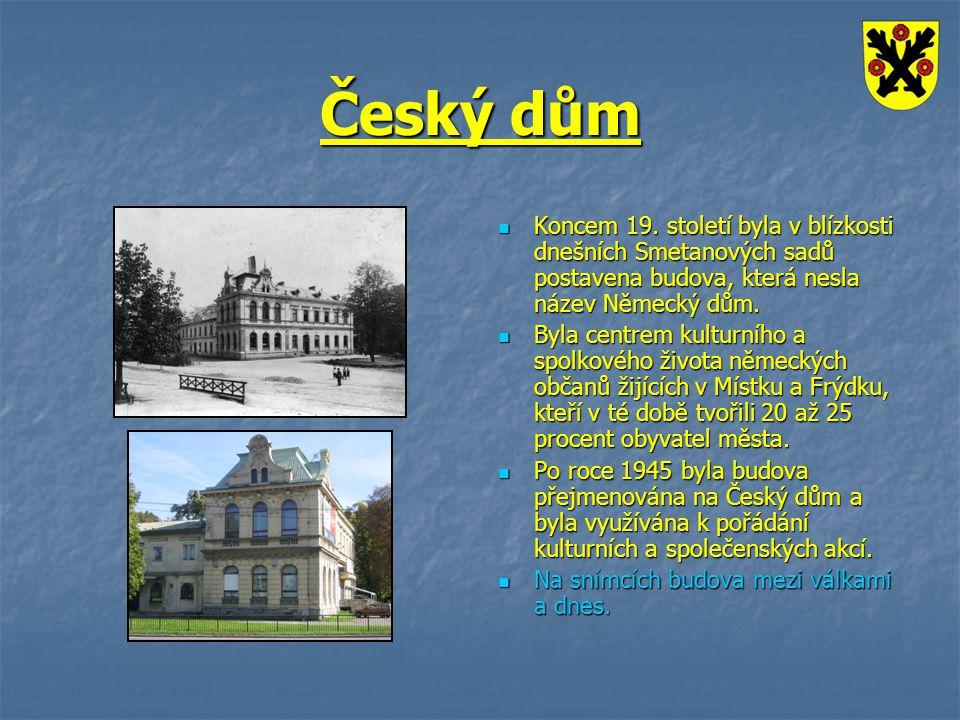 Český dům Koncem 19. století byla v blízkosti dnešních Smetanových sadů postavena budova, která nesla název Německý dům. Koncem 19. století byla v blí