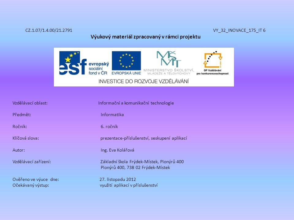 CZ.1.07/1.4.00/21.2791 VY_32_INOVACE_175_IT 6 Výukový materiál zpracovaný v rámci projektu Vzdělávací oblast: Informační a komunikační technologie Předmět:Informatika Ročník:6.