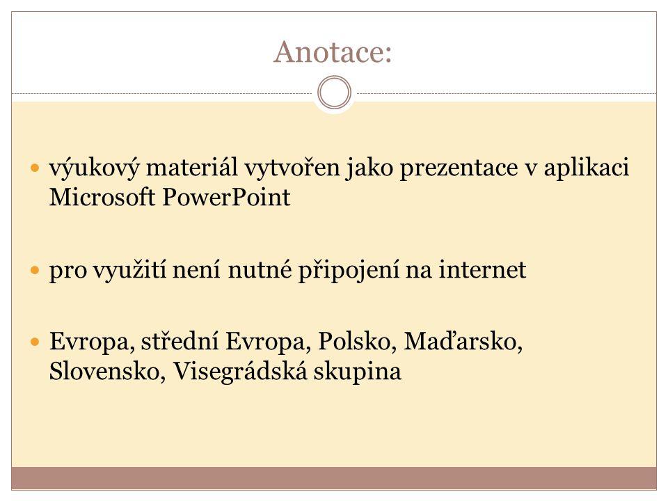 Anotace: výukový materiál vytvořen jako prezentace v aplikaci Microsoft PowerPoint pro využití není nutné připojení na internet Evropa, střední Evropa, Polsko, Maďarsko, Slovensko, Visegrádská skupina