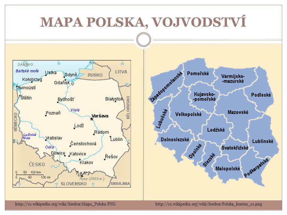 MAPA POLSKA, VOJVODSTVÍ http://cs.wikipedia.org/wiki/Soubor:Polska_kontur_cs.pnghttp://cs.wikipedia.org/wiki/Soubor:Mapa_Polska.PNG