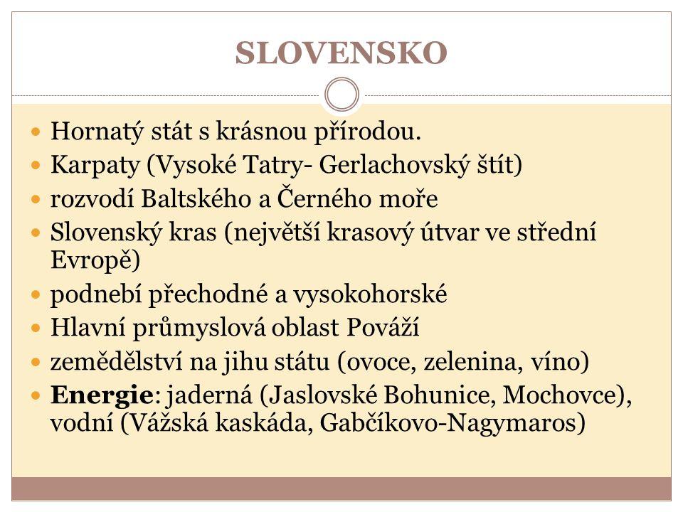 SLOVENSKO Hornatý stát s krásnou přírodou. Karpaty (Vysoké Tatry- Gerlachovský štít) rozvodí Baltského a Černého moře Slovenský kras (největší krasový