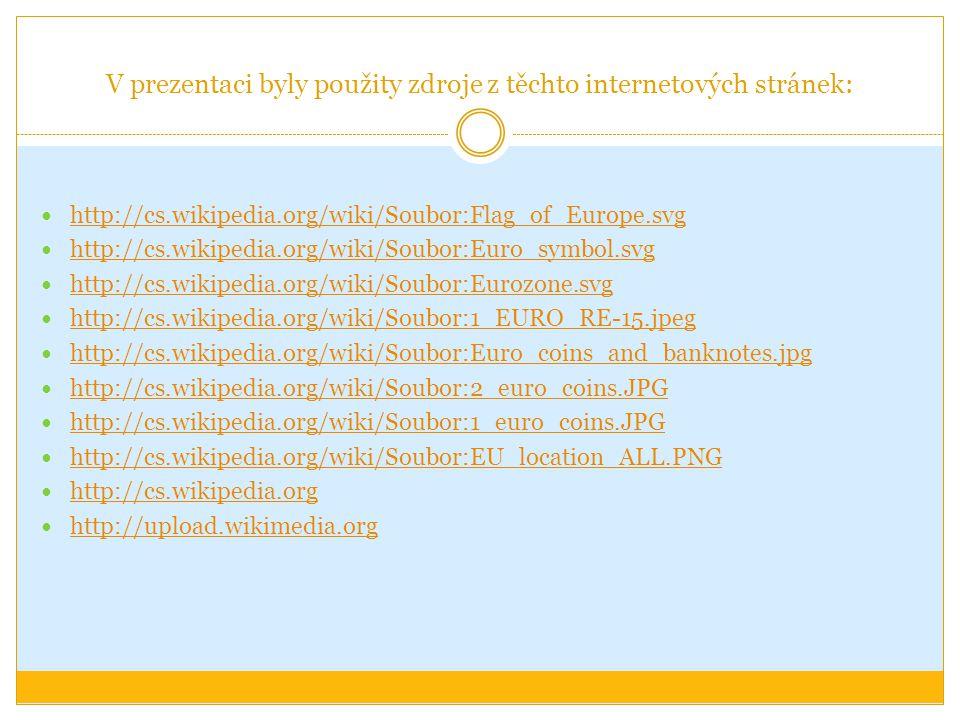 V prezentaci byly použity zdroje z těchto internetových stránek: http://cs.wikipedia.org/wiki/Soubor:Flag_of_Europe.svg http://cs.wikipedia.org/wiki/S