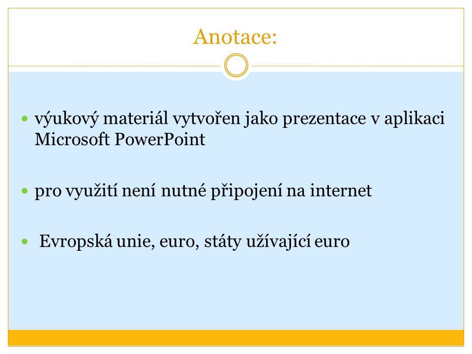 Anotace: výukový materiál vytvořen jako prezentace v aplikaci Microsoft PowerPoint pro využití není nutné připojení na internet Evropská unie, euro, s