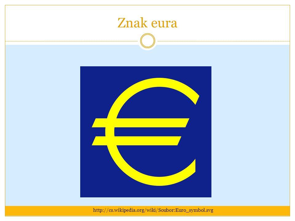 Znak eura http://cs.wikipedia.org/wiki/Soubor:Euro_symbol.svg