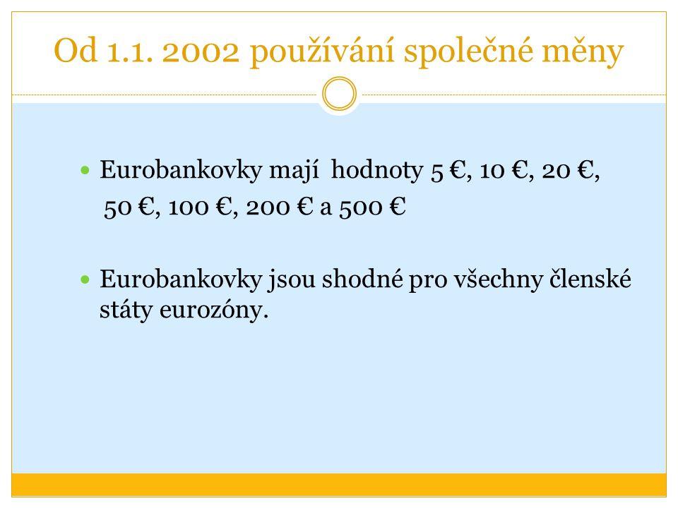 Od 1.1. 2002 používání společné měny Eurobankovky mají hodnoty 5 €, 10 €, 20 €, 50 €, 100 €, 200 € a 500 € Eurobankovky jsou shodné pro všechny člensk