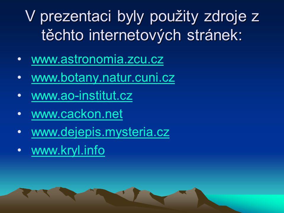 V prezentaci byly použity zdroje z těchto internetových stránek: www.astronomia.zcu.cz www.botany.natur.cuni.cz www.ao-institut.cz www.cackon.net www.