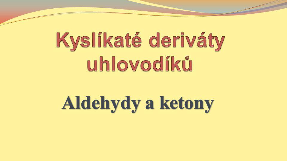 Karbonylové sloučeniny- deriváty uhlovodíků, které obsahují karbonylovou skupinu - CO ALDEHYDY KETONY Systematický název se skládá z názvu uhlovodíku a zakončení –al.