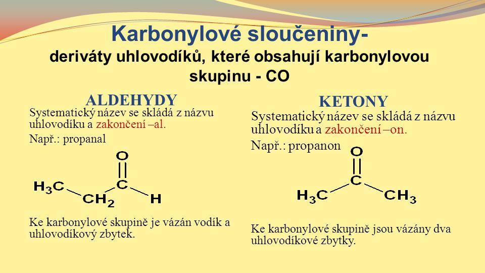 Karbonylové sloučeniny- deriváty uhlovodíků, které obsahují karbonylovou skupinu - CO ALDEHYDY KETONY Systematický název se skládá z názvu uhlovodíku
