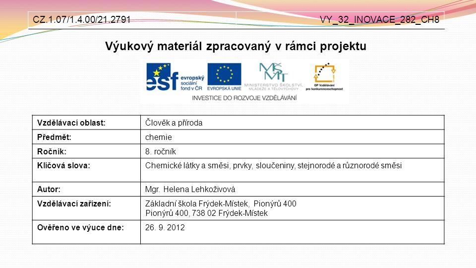Výukový materiál zpracovaný v rámci projektu Vzdělávací oblast:Člověk a příroda Předmět:chemie Ročník:8. ročník Klíčová slova:Chemické látky a směsi,