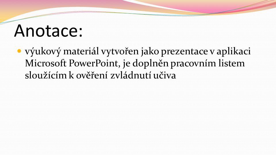 Anotace: výukový materiál vytvořen jako prezentace v aplikaci Microsoft PowerPoint, je doplněn pracovním listem sloužícím k ověření zvládnutí učiva