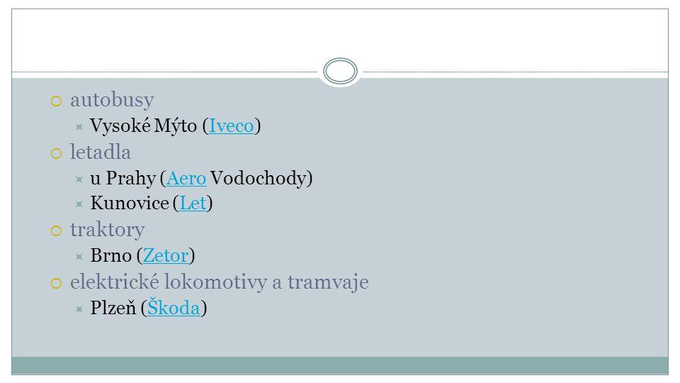 autobusy  Vysoké Mýto (Iveco)Iveco  letadla  u Prahy (Aero Vodochody)Aero  Kunovice (Let)Let  traktory  Brno (Zetor)Zetor  elektrické lokomot